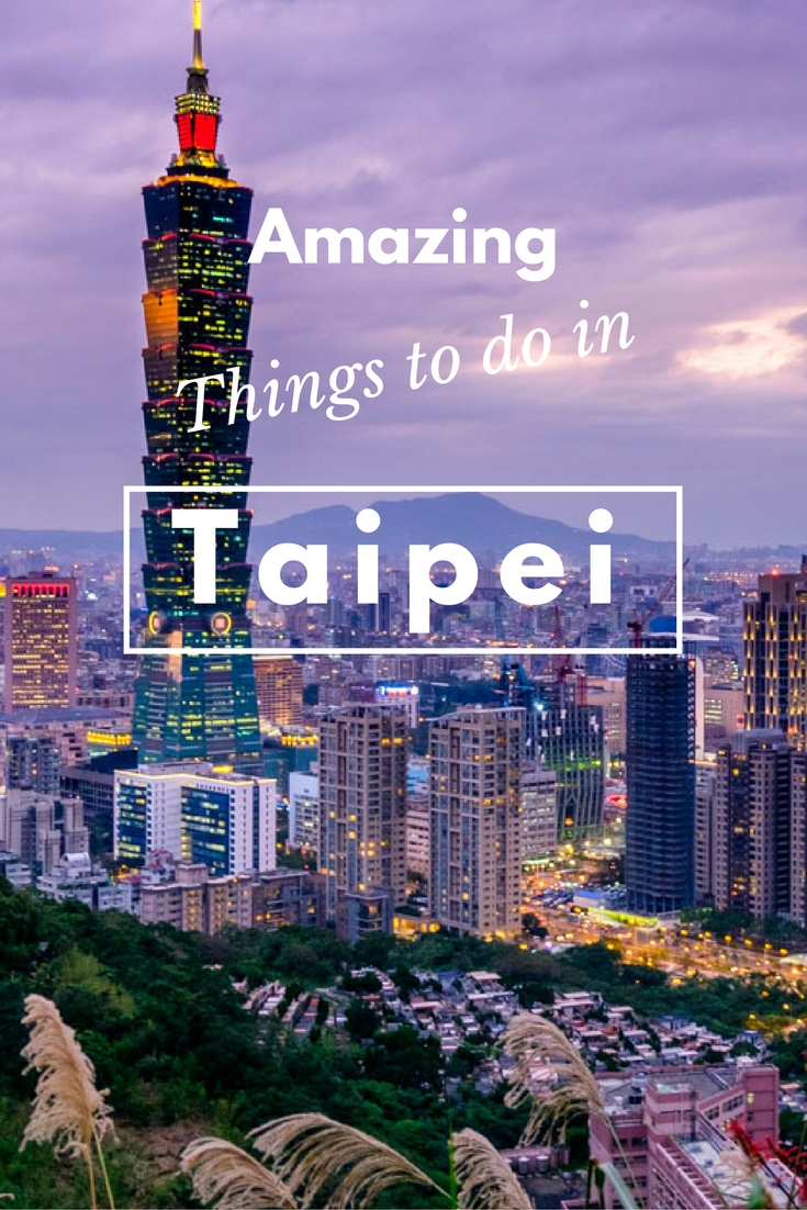 Things to do in Taipei: Tips on Food, Attractions and best Hotels