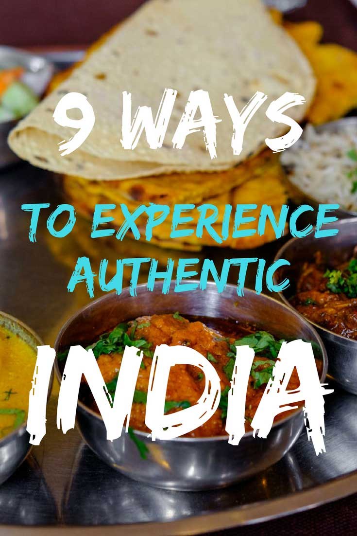 9 Ways To Experience Authentic India: Pro Tips For Your Next Trip to the Country