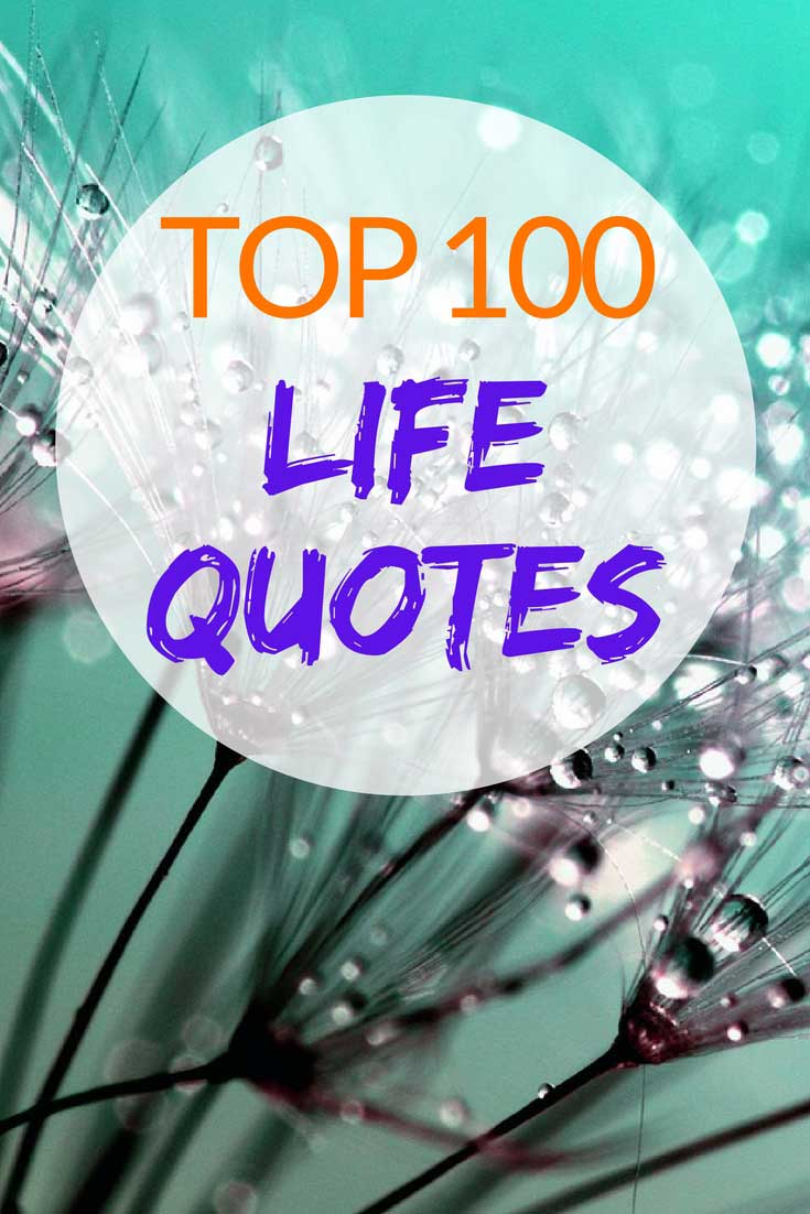Top 100 Life Quotes: A Collection of Beautiful Reminders of Joy, Happiness and Challenges #quotes #lifequotes #life
